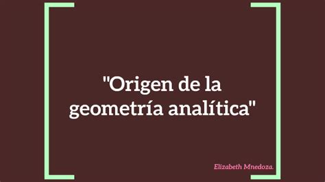 Origen de la geometría analítica  by Elizabeth Mendoza on ...