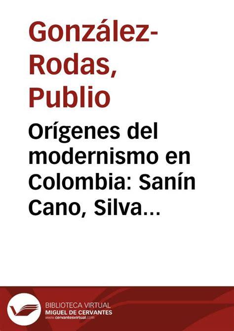 Orígenes del modernismo en Colombia: Sanín Cano, Silva y ...