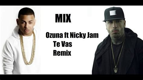Ozuna ft Nicky Jam   Te vas Remix Descargar gratis mp3 ...