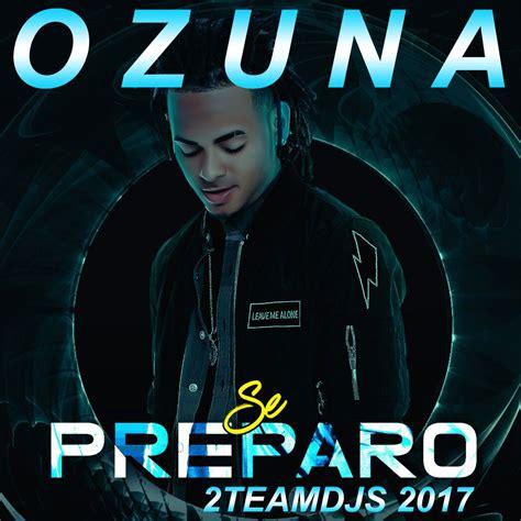 OZUNA   SE PREPARO  2TEAMDJS 2017  ~ BERMUDEZ TEMAZOS