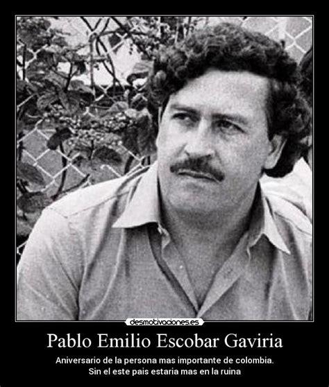 Pablo Emilio Escobar Gaviria   Desmotivaciones