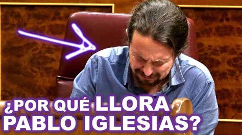 PABLO IGLESIAS *ROMPE A LLORAR* en el Congreso de los ...