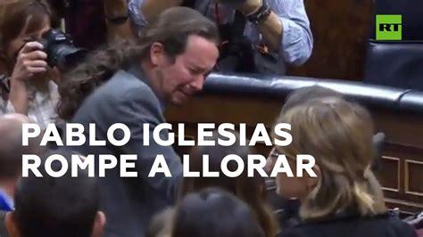 Pablo Iglesias rompe a llorar tras ser investido Pedro ...