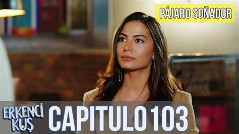 Pájaro soñador   Capitulo 103  Audio Español  | Erkenci ...