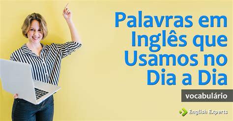 Palavras em Inglês que Usamos no Dia a Dia   English Experts