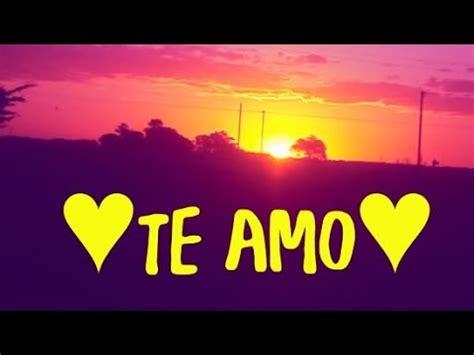 Para Ti mi Amor  Te AMO  Un Bonito Video de Amor   YouTube