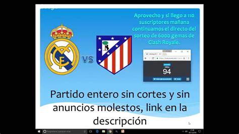 Partido Atlético de Madrid vs Real Madrid y muchos mas ...