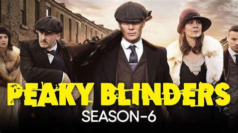 Peaky Blinders Season 6: Release Date, Cast, Storyline ...