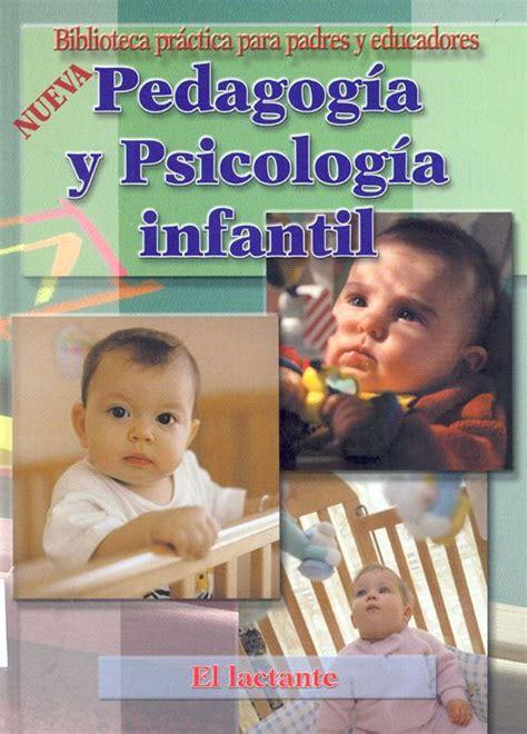 Pedagogía y psicología infantil. 1, El lactante ...