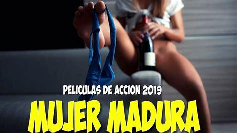 Peliculas De Accion 2020 MUJER MADURA Peliculas completas ...