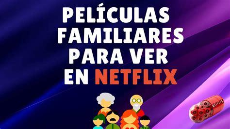 Peliculas familiares para ver en Netflix 2018 ...