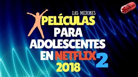 Peliculas para adolescentes Netflix 2018   2 ...