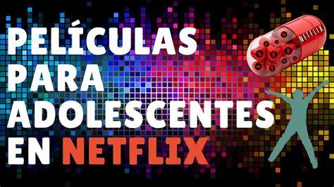 Peliculas para adolescentes Netflix 2018. Recomendaciones ...