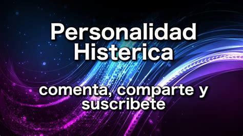Personalidad Histerica   YouTube