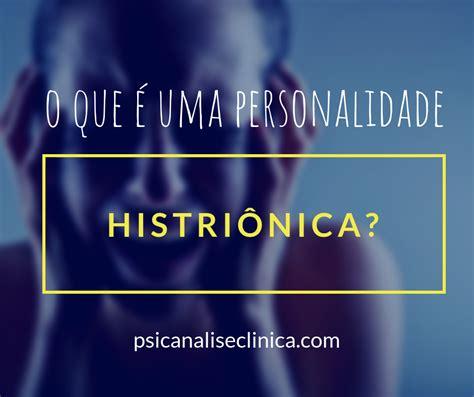 Personalidade histriônica: significado na psicologia ...