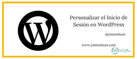 Personalizar el Inicio de Sesión en Wordpress   Yi Min ...