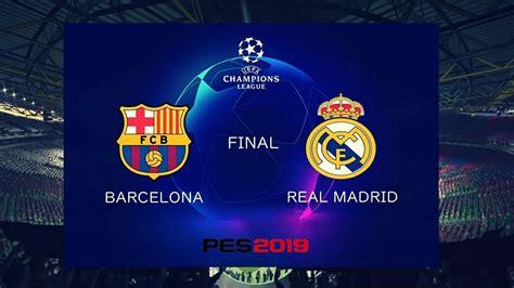PES 2019 UEFA Champions League Final  FC Barcelona vs Real ...