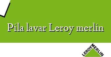 Pila Lavar Leroy Merlin 】 ֍ Opiniones Y Precio