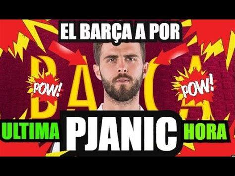 ¡ PJANIC FICHAJE BARÇA ! | ULTIMA HORA | FC BARCELONA ...