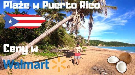 Plaże w Puerto Rico, ceny w Walmart i trochę narzekania na ...