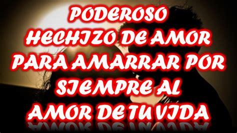 PODEROSO HECHIZO DE AMOR, PARA AMARRAR POR SIEMPRE AL AMOR ...