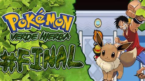 Pokemon Verde Hierba Ep.7   FINAL + [Link de descarga ...
