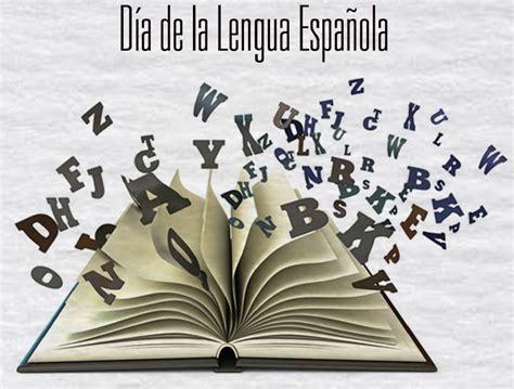 ¿Por qué se celebra el Día de la Lengua Española?   El ...