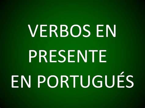 Portugués   Conjugación de Verbos en el Presente  Lección ...