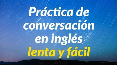 Práctica de conversación en inglés lenta y fácil   Aprende ...