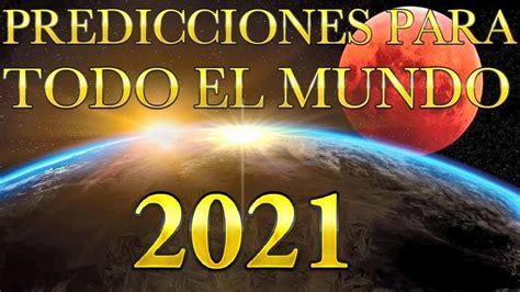 PREDICCIONES 2021 PARA TODO EL MUNDO Conoce lo que pasará ...