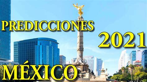 PREDICCIONES PARA MÉXICO 2021. ¿Qué Pasará En México ...