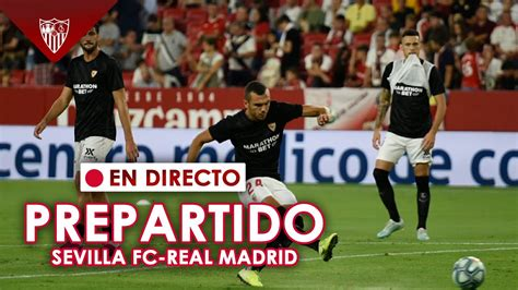 Prepartido Sevilla FC   Real Madrid   EN DIRECTO   YouTube