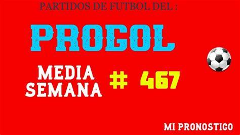 PROGOL MEDIA SEMANA # 467 | PARTIDOS DE FUTBOL, MI ...