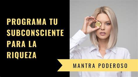 PROGRAMA TU SUBCONSCIENTE PARA LA RIQUEZA   Mantra ...