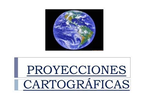 Proyecciones Cartógráficas   Geografía y Medio Ambiente