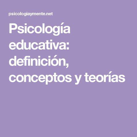 Psicología educativa: definición, conceptos y teorías ...