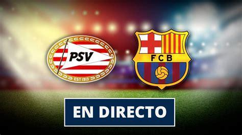 PSV   Barcelona: Resultado y goles del fútbol, en directo