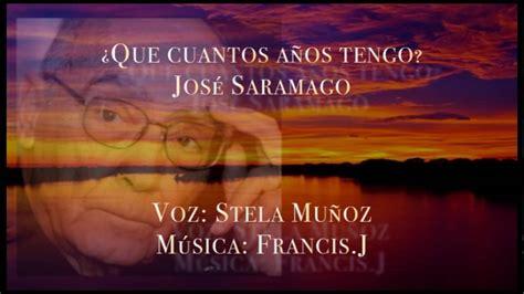 ¿Que cuantos años tengo? José Saramago   YouTube