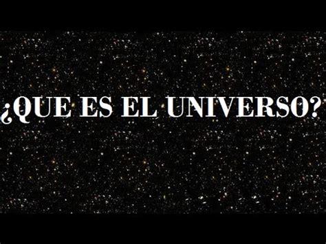 ¿Que es el Universo?   YouTube