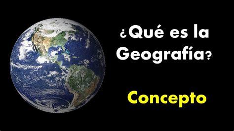 ¿Que es Geografia? Concepto   YouTube