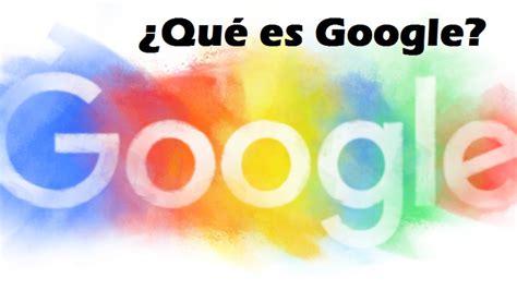 Que es Google, definicion y noticiasQue es Google ...