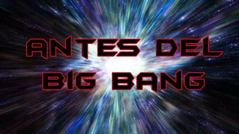 ¿Qué había antes del Big Bang?   YouTube