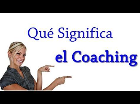 Que significa el Coaching, Objetivo,Definicion y ...