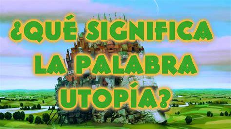 ¿Qué Significa La Palabra Utopía?   YouTube