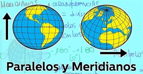 Qué son los paralelos y meridianos, y cuales son los más ...