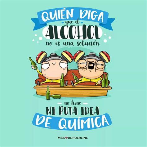 Quién diga que el alcohol no es una solución ...