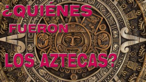 ¿QUIÉNES ERAN LOS AZTECAS?    YouTube