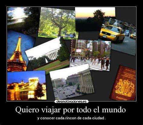 Quiero viajar por todo el mundo | Desmotivaciones