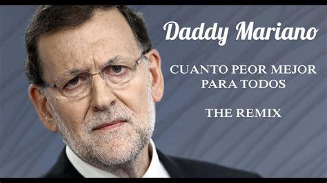 Rajoy Cuanto peor mejor para todos remix  Parodia    YouTube