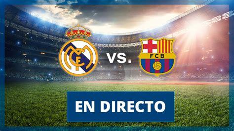 Real Madrid   Barça, el resultado en vivo y en directo
